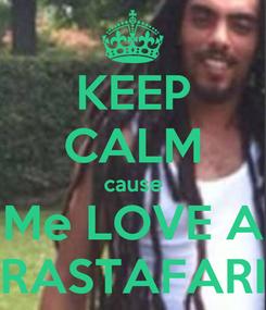 Poster: KEEP CALM cause Me LOVE A RASTAFARI