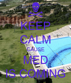 Poster: KEEP CALM CAUSE MED IS COMING