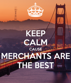 Poster: KEEP CALM CAUSE MERCHANTS ARE THE BEST