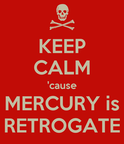 Poster: KEEP CALM 'cause MERCURY is RETROGATE