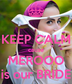 Poster:  KEEP CALM cause MEROOO is our BRIDE