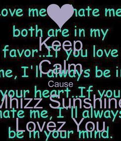Poster: Keep Calm Cause Mhizz Sunshine Lovez You