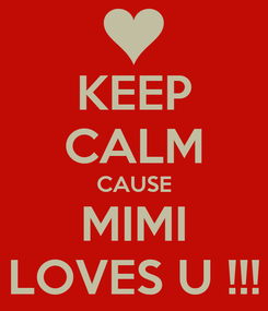 Poster: KEEP CALM CAUSE MIMI LOVES U !!!
