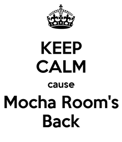Poster: KEEP CALM cause Mocha Room's Back