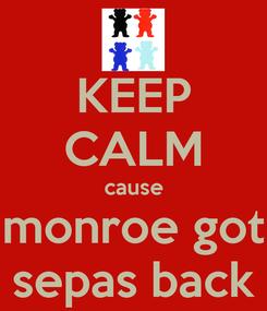 Poster: KEEP CALM cause monroe got sepas back