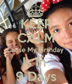 Poster: KEEP CALM Cause My Birthday  Is In  9 Days