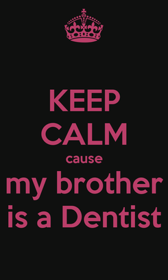 Poster: KEEP CALM cause my brother is a Dentist