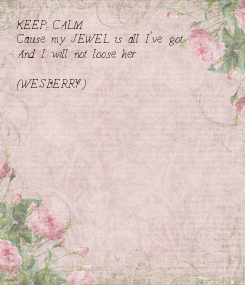 Poster: KEEP CALM Cause my JEWEL is all I've got And I will not loose her  (WESBERRY)