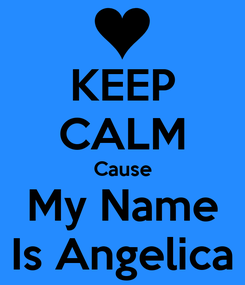 Poster: KEEP CALM Cause My Name Is Angelica