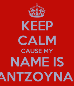 Poster: KEEP CALM CAUSE MY NAME IS PLANTZOYNAKIS