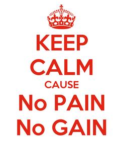 Poster: KEEP CALM CAUSE No PAIN No GAIN