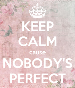 Poster: KEEP CALM cause NOBODY'S PERFECT