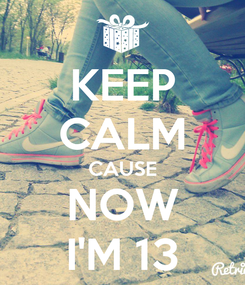 Poster: KEEP CALM CAUSE NOW I'M 13