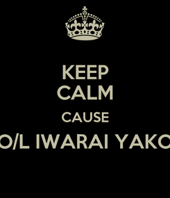 Poster: KEEP CALM CAUSE O/L IWARAI YAKO