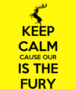 Poster: KEEP CALM CAUSE OUR IS THE FURY