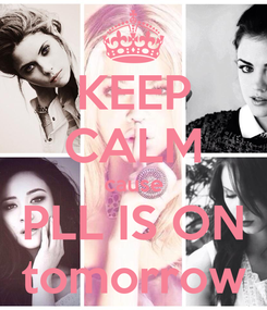 Poster: KEEP CALM cause PLL IS ON tomorrow