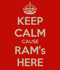 Poster: KEEP CALM CAUSE RAM's HERE