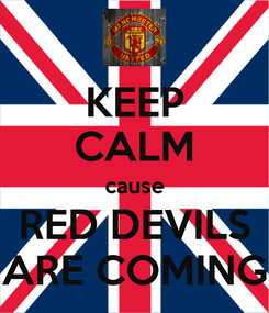 Poster: KEEP CALM cause RED DEVILS ARE COMING