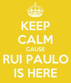 Poster: KEEP CALM CAUSE RUI PAULO IS HERE
