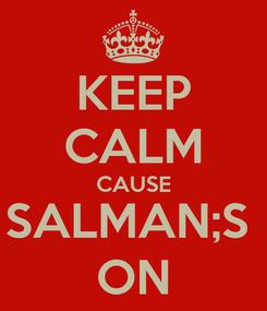 Poster: KEEP CALM CAUSE SALMAN;S  ON