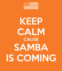 Poster: KEEP CALM CAUSE SAMBA IS COMING