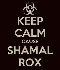 Poster: KEEP CALM CAUSE SHAMAL ROX