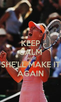 Poster: KEEP CALM CAUSE SHE'LL MAKE IT AGAIN