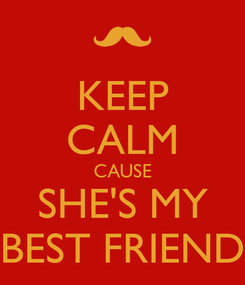Poster: KEEP CALM CAUSE SHE'S MY BEST FRIEND