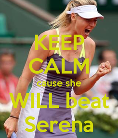 Poster: KEEP CALM cause she WILL beat Serena