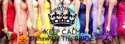 Poster:  KEEP CALM cause  Shinawy is The BRIDE