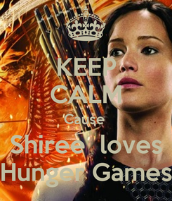 Poster: KEEP CALM Cause  Shiree  loves Hunger Games