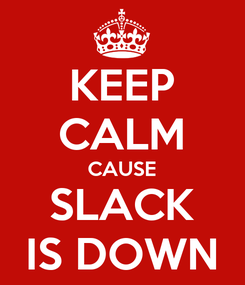 Poster: KEEP CALM CAUSE SLACK IS DOWN