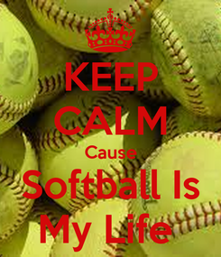 Poster: KEEP CALM Cause Softball Is My Life
