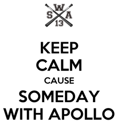 Poster: KEEP CALM CAUSE SOMEDAY WITH APOLLO