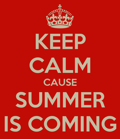 Poster: KEEP CALM CAUSE SUMMER IS COMING