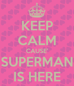 Poster: KEEP CALM CAUSE' SUPERMAN IS HERE