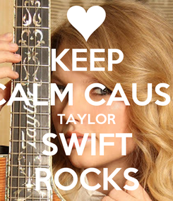 Poster: KEEP CALM CAUSE TAYLOR SWIFT ROCKS