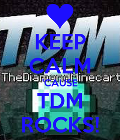 Poster: KEEP CALM 'CAUSE TDM ROCKS!