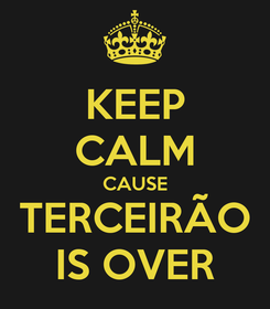 Poster: KEEP CALM CAUSE TERCEIRÃO IS OVER