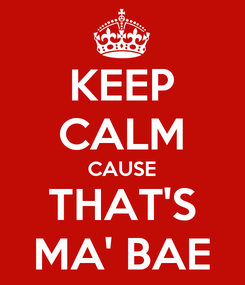 Poster: KEEP CALM CAUSE THAT'S MA' BAE