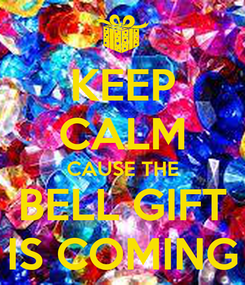 Poster: KEEP CALM CAUSE THE BELL GIFT IS COMING