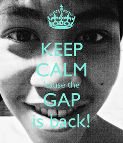 Poster: KEEP CALM 'cause the GAP is back!
