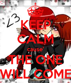 Poster: KEEP CALM cause' THE ONE WILL COME