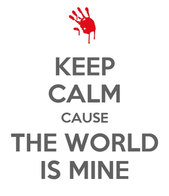 Poster: KEEP CALM CAUSE THE WORLD IS MINE