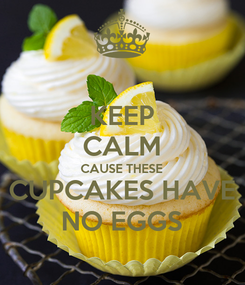 Poster: KEEP CALM CAUSE THESE CUPCAKES HAVE NO EGGS