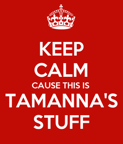Poster: KEEP CALM CAUSE THIS IS TAMANNA'S STUFF