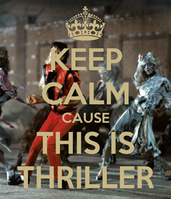 Poster: KEEP CALM CAUSE THIS IS THRILLER