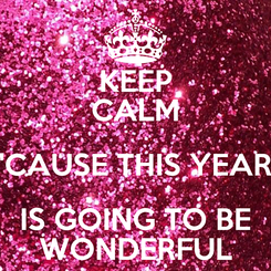 Poster: KEEP CALM 'CAUSE THIS YEAR IS GOING TO BE WONDERFUL