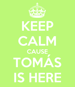 Poster: KEEP CALM CAUSE TOMÁS IS HERE
