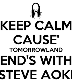 Poster: KEEP CALM CAUSE' TOMORROWLAND END'S WITH STEVE AOKI